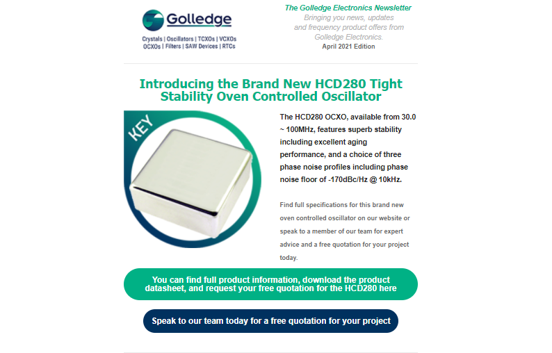 The April edition of the Golledge Electronics newsletter introduces our brand new OCXO the HCD280, along with tips for increasing supply chain resilience, our AEC-Q200 qualified components and our 2021 New Designs Catalogue.