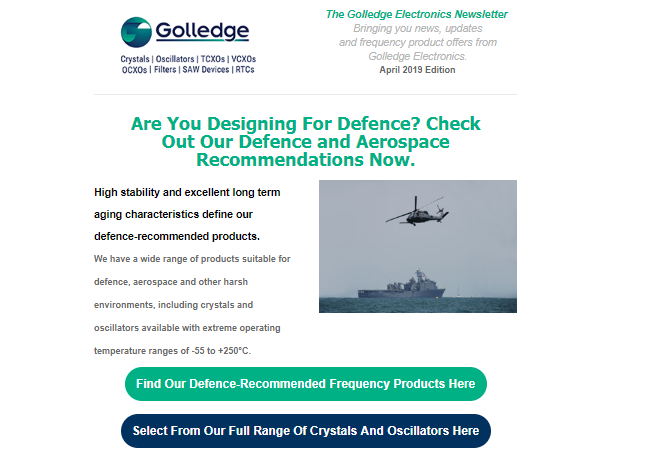 If you're designing for defence, check out the Golledge Electronics April newsletter for our frequency product recommendations for the defence industry.